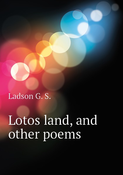 Ladson G. S. Lotos land, and other poems