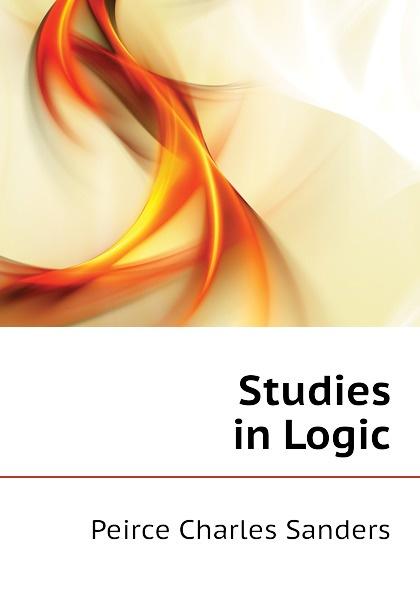 Peirce Charles Sanders Studies in Logic charles sanders peirce reasoning