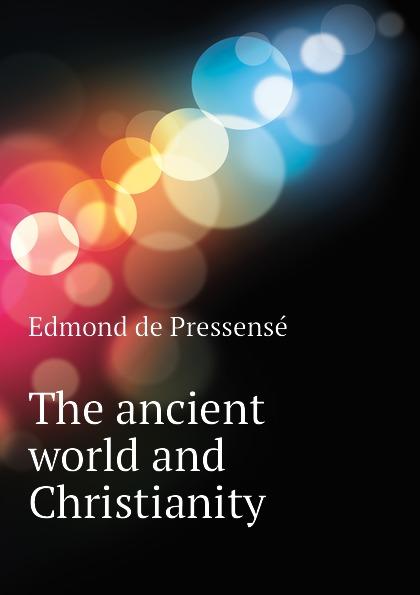 Edmond de Pressensé The ancient world and Christianity