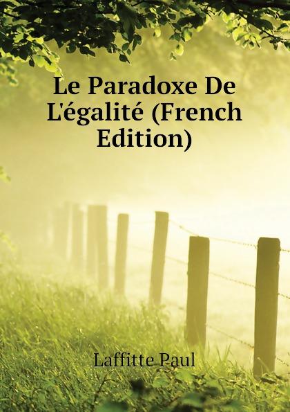 Фото - Laffitte Paul Le Paradoxe De Legalite (French Edition) jean paul gaultier le male