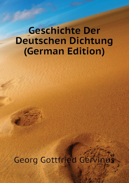 Georg Gottfried Gervinus Geschichte Der Deutschen Dichtung (German Edition)