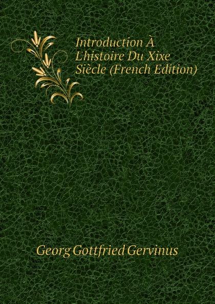 Georg Gottfried Gervinus Introduction A Lhistoire Du Xixe Siecle (French Edition)