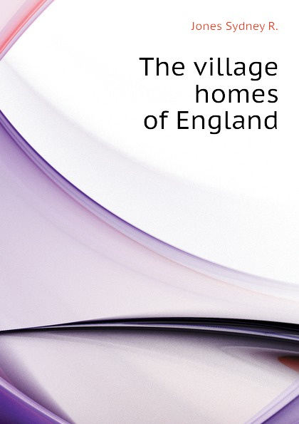 Jones Sydney R. The village homes of England