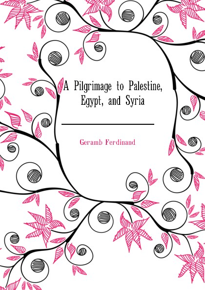 Geramb Ferdinand A Pilgrimage to Palestine, Egypt, and Syria afc asian cup 2019 syria palestine
