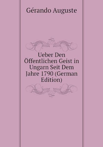 Ueber Den Offentlichen Geist in Ungarn Seit Dem Jahre 1790 (German Edition)