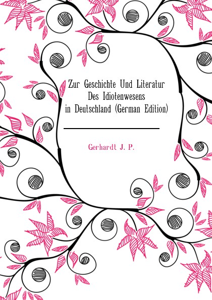 Zur Geschichte Und Literatur Des Idiotenwesens in Deutschland (German Edition)