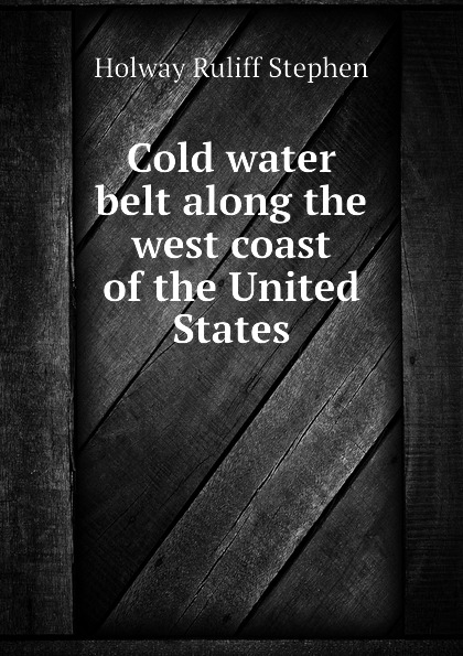 Holway Ruliff Stephen Cold water belt along the west coast of the United States