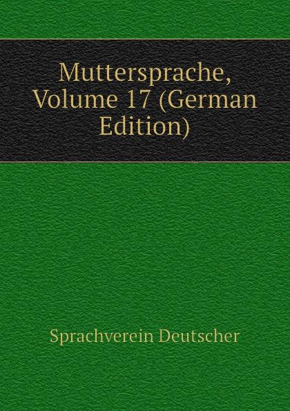 Sprachverein Deutscher Muttersprache, Volume 17 (German Edition)