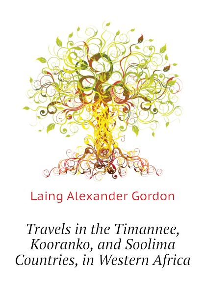 лучшая цена Laing Alexander Gordon Travels in the Timannee, Kooranko, and Soolima Countries, in Western Africa