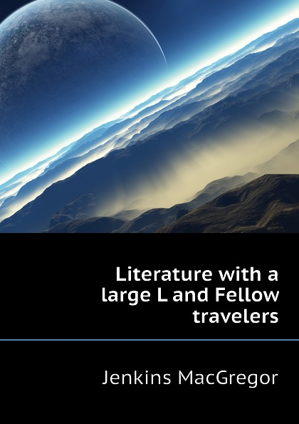Jenkins MacGregor Literature with a large L and Fellow travelers fellow travelers