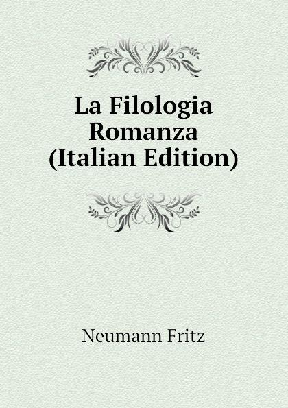 Neumann Fritz La Filologia Romanza (Italian Edition) neumann fritz la filologia romanza italian edition