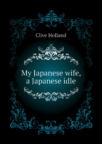 Holland Clive My Japanese wife, a Japanese idle