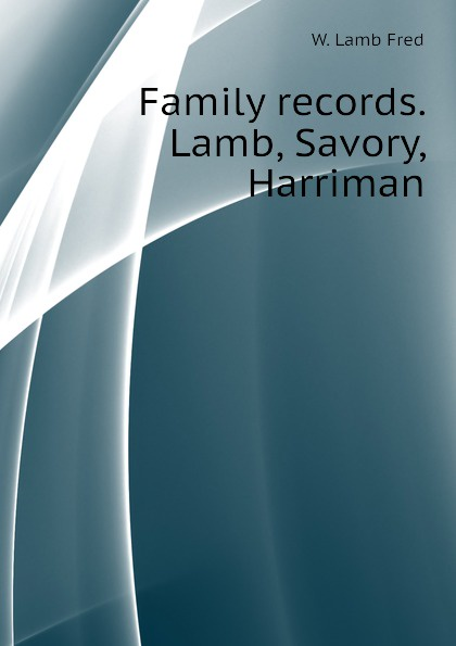 W. Lamb Fred Family records. Lamb, Savory, Harriman