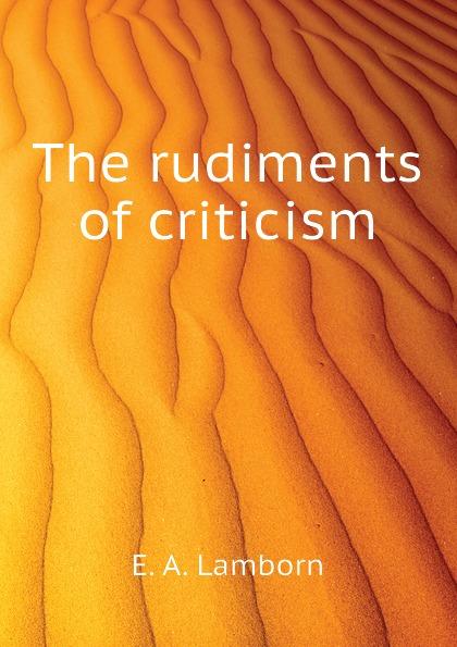 E. A. Lamborn The rudiments of criticism e a lamborn the rudiments of criticism