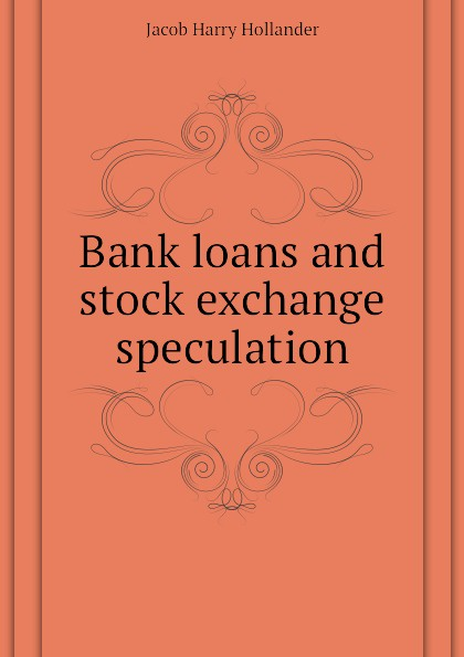 Hollander Jacob Harry Bank loans and stock exchange speculation practical speculation