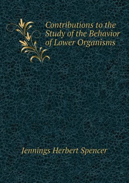 Contributions to the Study of the Behavior of Lower Organisms