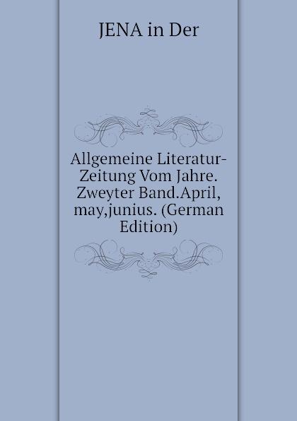 Allgemeine Literatur-Zeitung Vom Jahre.Zweyter Band.April,may,junius. (German Edition)