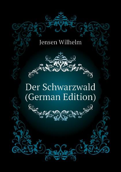 Jensen Wilhelm Der Schwarzwald (German Edition)