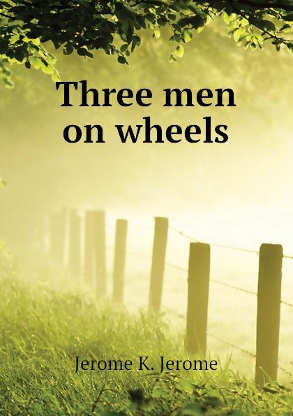 Jerome Jerome K Three men on wheels