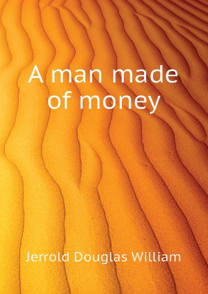 Jerrold Douglas William A man made of money