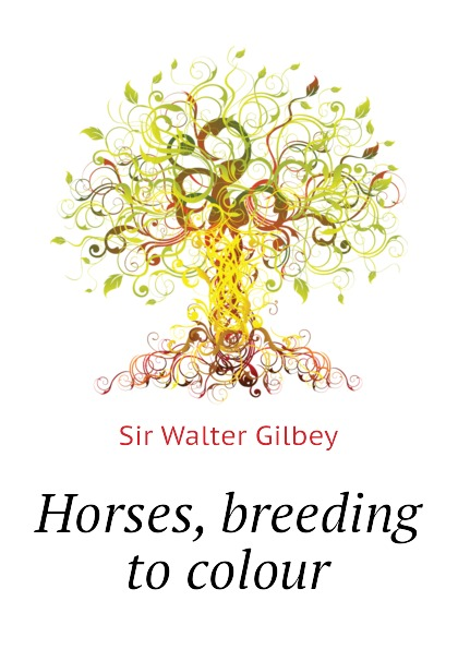 Gilbey Walter Horses, breeding to colour gilbey walter horses past and present