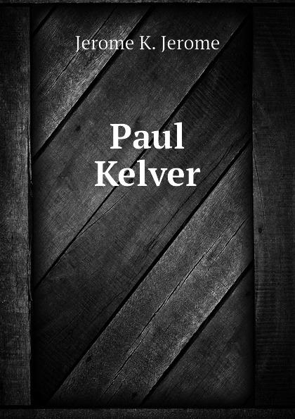 лучшая цена Jerome Jerome K Paul Kelver