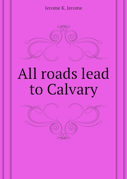 Jerome Jerome K All roads lead to Calvary