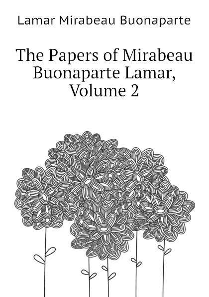 Lamar Mirabeau Buonaparte The Papers of Mirabeau Buonaparte Lamar, Volume 2 кендрик ламар kendrick lamar damn 2 lp