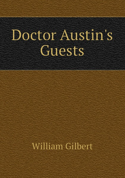 Gilbert William Doctor Austins Guests