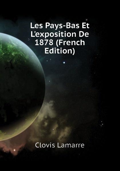 Lamarre Clovis Les Pays-Bas Et Lexposition De 1878 (French Edition) clovis lamarre l italie et l exposition de 1878 classic reprint
