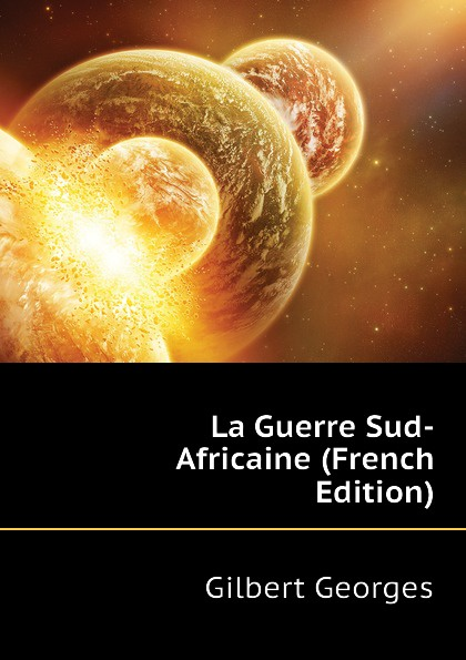 Gilbert Georges La Guerre Sud-Africaine (French Edition) germain prosper émile la france africaine french edition