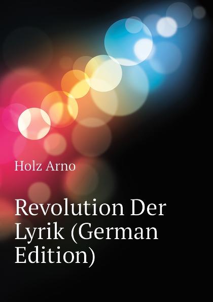 Holz Arno Revolution Der Lyrik (German Edition)