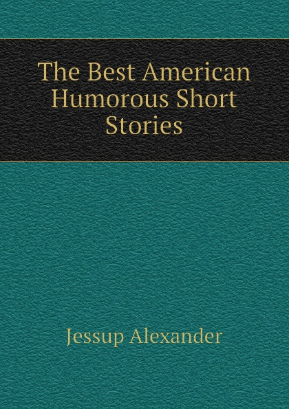 Jessup Alexander The Best American Humorous Short Stories