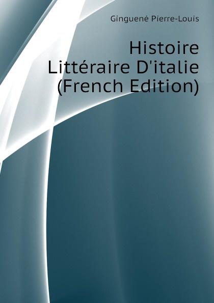 Ginguené Pierre-Louis Histoire Litteraire Ditalie (French Edition)