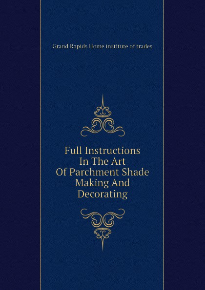 Grand Rapids Home institute of trades Full Instructions In The Art Of Parchment Shade Making And Decorating