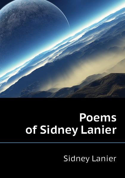 Sidney Lanier Poems of Sidney Lanier pamela lanier marie lanier marketing essentials for independent lodgings
