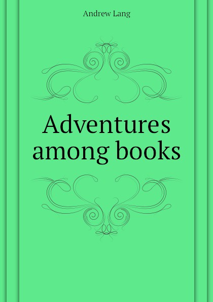 Andrew Lang Adventures among books lang andrew adventures among books