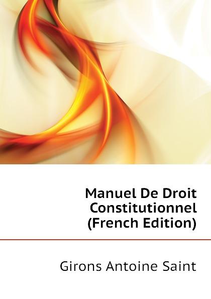 Girons Antoine Saint Manuel De Droit Constitutionnel (French Edition) esmein adhémar elements de droit constitutionnel french edition