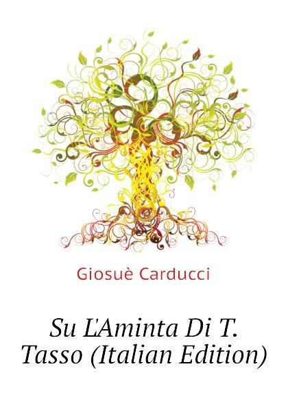 Giosuè Carducci Su LAminta Di T. Tasso (Italian Edition) giosuè carducci rime nuove