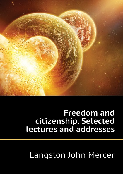 Langston John Mercer Freedom and citizenship. Selected lectures and addresses
