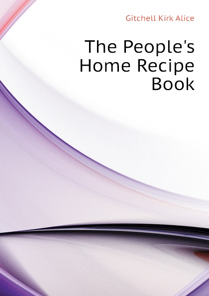 Gitchell Kirk Alice The Peoples Home Recipe Book