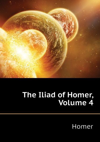 Homer The Iliad of Homer, Volume 4 homer the iliad