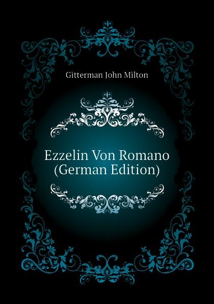 Gitterman John Milton Ezzelin Von Romano (German Edition)