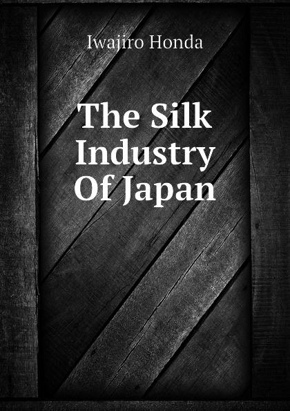Iwajiro Honda The Silk Industry Of Japan