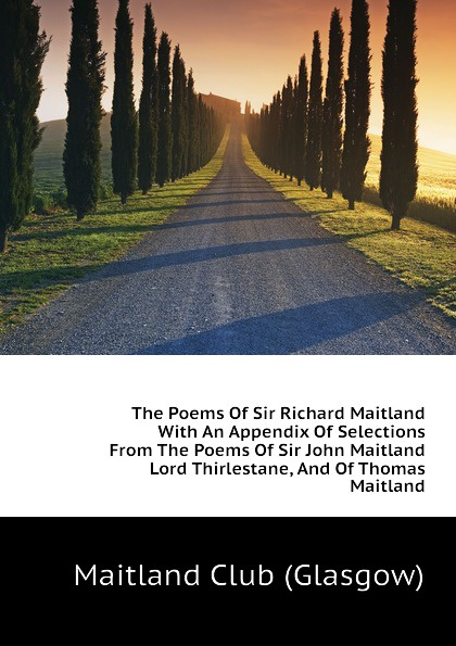 Maitland Club (Glasgow) The Poems Of Sir Richard Maitland With An Appendix Of Selections From The Poems Of Sir John Maitland Lord Thirlestane, And Of Thomas Maitland joanna maitland bride of the solway
