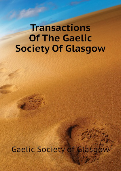 Gaelic Society of Glasgow Transactions Of The Gaelic Society Of Glasgow