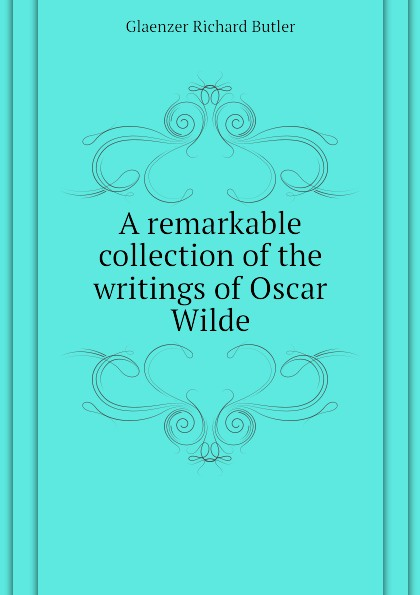 Glaenzer Richard Butler A remarkable collection of the writings of Oscar Wilde oscar wilde the ballad of reading gaol a poetry