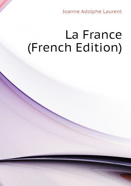 Joanne Adolphe Laurent La France (French Edition)