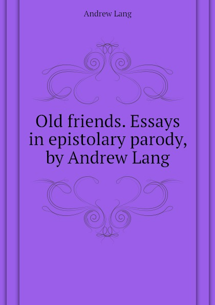 цена Andrew Lang Old friends. Essays in epistolary parody, by Andrew Lang онлайн в 2017 году