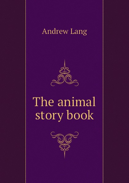 Andrew Lang The animal story book lang andrew the animal story book